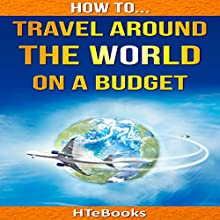How to Travel Around the World on a Budget Audiobook by  HTeBooks Narrated by Mark Huff