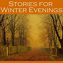 Stories for Winter Evenings (       UNABRIDGED) by Hugh Walpole, W. F. Harvey, Mary E. Braddon, W. C. Morrow, Thomas Hardy, D. H. Lawrence, Edith Wharton Narrated by Cathy Dobson