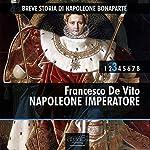 Breve storia di Napoleone Bonaparte vol. 3 [Short History of Napoleon Bonaparte vol. 3]: Napoleone Imperatore [Emperor Napoleon] | Francesco De Vito