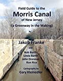 img - for Field Guide to the Morris Canal of New Jersey (a Greenway in the Making) book / textbook / text book