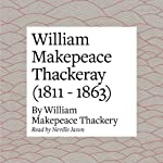 William Makepeace Thackeray (1811 - 1863) | William Makepeace Thackeray