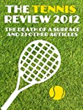 The tennis review 2012: The Death of a Surface and other articles