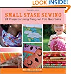 Small Stash Sewing: 24 Projects Using...
