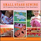 Small Stash Sewing: 24 Projects Using Designer Fat Quartersby Amy Butler