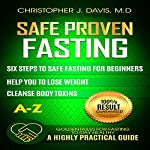 Safe and Proven Fasting Guide: Six Steps to Safe Fasting | Christopher J. Davis M.D.,Anna G. Taylor