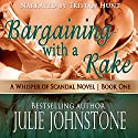 Bargaining with a Rake: Whisper of Scandal, Book 1 (       UNABRIDGED) by Julie Johnstone Narrated by Tristan Hunt