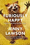 Furiously Happy: A Funny Book About Horrible Things by Jenny Lawson (2015-09-22)