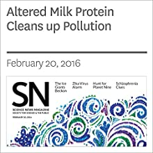 Altered Milk Protein Cleans up Pollution Other by Sarah Schwartz Narrated by Jamie Renell
