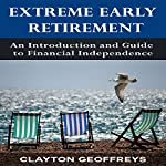 Extreme Early Retirement: An Introduction and Guide to Financial Independence | Clayton Geoffreys