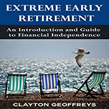 Extreme Early Retirement: An Introduction and Guide to Financial Independence (       UNABRIDGED) by Clayton Geoffreys Narrated by Michelle Murillo