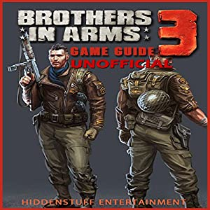 Brothers in Arms 3 Unofficial Game Guide Hörbuch von  HiddenStuff Entertainment Gesprochen von: Chuck Rockroad