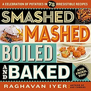 Book Cover: Smashed, Mashed, Boiled, and Baked--and Fried, Too!: A Celebration of Potatoes in 75 Irresistible Recipes