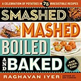 Smashed, Mashed, Boiled, and Baked--and Fried, Too!: A Celebration of Potatoes in 75 Irresistible Recipes