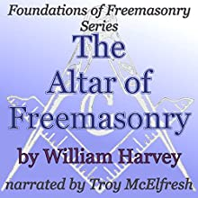 The Altar of Freemasonry: Foundations of Freemasonry Series (       UNABRIDGED) by William Harvey Narrated by Troy McElfresh