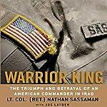 Warrior King: The Triumph and Betrayal of an American Commander in Iraq | Nathan Sassaman,Joe Layden