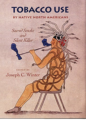 Tobacco Use by Native North Americans: Sacred Smoke and Silent Killer (The Civilization of the American Indian Series)
