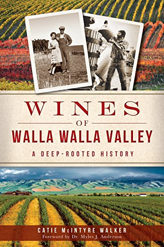 Wines of Walla Walla Valley: A Deep-Rooted History (American Palate) by Catie McIntyre Walker