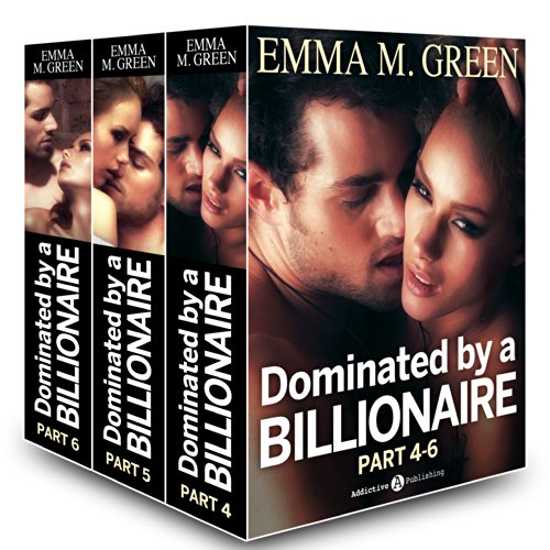 Emma M. Green - Boxed Set: Dominated by a Billionaire - Part 4-6: Irresistible Billionaire