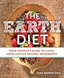 The Earth Diet: Your Complete Guide to Living Using Earths Natural Ingredients