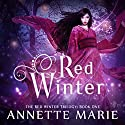 Red Winter: Red Winter, Book 1 Hörbuch von Annette Marie Gesprochen von: Emily Woo Zeller