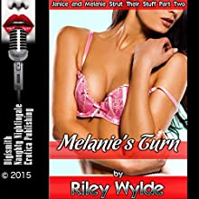 Melanie's Turn: A Striptease Erotica Story: Janice and Melanie Strut Their Stuff, Book 2 (       UNABRIDGED) by Riley Wylde Narrated by Layla Dawn