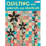 Quilting with Precuts and Shortcuts ~ Terry Martin