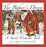 The Baker's Dozen: A Saint Nicholas Tale (15th Anniversary Edition, with Bonus Cookie Recipe and Pattern for St. Nicholas Christmas Cookies)