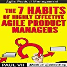 Agile Product Management: The 7 Habits of Highly Effective Agile Product Managers Hörbuch von  Paul VII Gesprochen von: Randal Schaffer