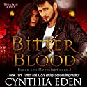 Bitter Blood: Blood and Moonlight, Volume 3 Audiobook by Cynthia Eden Narrated by Sophie Eastlake