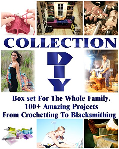 diy-collection-box-set-for-the-whole-family-100-amazing-projects-from-crochetting-to-blacksmithing-s
