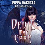 Devil May Care: The Veil Series, Book 2 | Pippa DaCosta