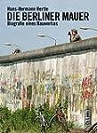 Die Berliner Mauer: Biographie eines...