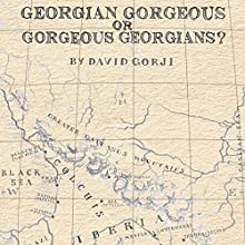 Georgian Gorgeous or Gorgeous Georgians? (       UNABRIDGED) by David Gorji Narrated by Paul Rimple