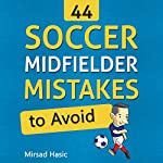 44 Soccer Midfielder Mistakes to Avoid | Mirsad Hasic