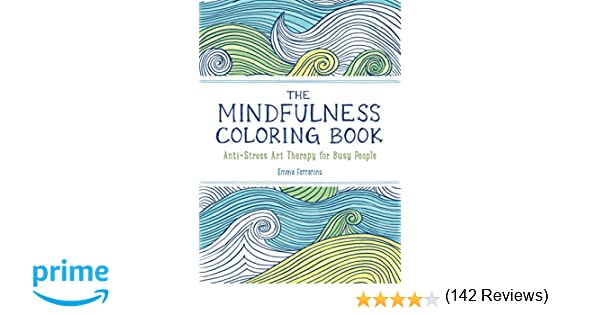 The Mindfulness Coloring Book: Anti-Stress Art Therapy for Busy People (The Mindfulness Coloring...