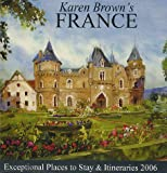 Karen Brown's France: Exceptional Places to Stay & Itineraries 2006 (Karen Brown's France Hotels: Exceptional Places to Stay & Itineraries)