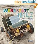 Werkstatt Holz: Techniken und Projekt...