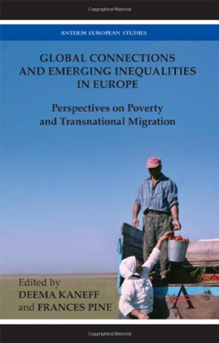 Global Connections and Emerging Inequalities in Europe: Perspectives on Poverty and Transnational Migration (Anthem European Studies)