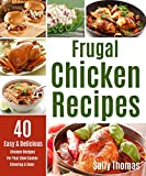 Frugal Chicken Recipes: 40 Easy & Delicious Chicken Recipes For Your Slow Cooker, Stovetop & Oven (English Edition)