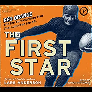The First Star: Red Grange and the Barnstorming Tour That Launched the NFL | [Lars Anderson]