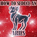 How to Seduce an Aries | Susan Miller