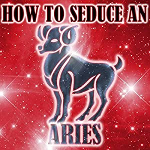 How to Seduce an Aries | [Susan Miller]
