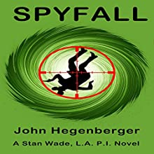Spyfall: A Stan Wade LA PI Novel Audiobook by John Hegenberger Narrated by Ron Welch