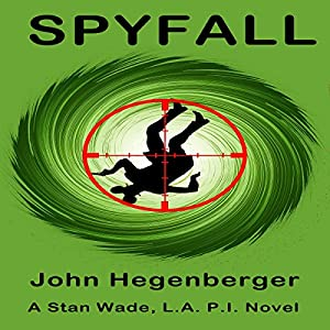 Spyfall: A Stan Wade LA PI Novel Hörbuch von John Hegenberger Gesprochen von: Ron Welch