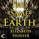 This Same Earth: Elemental Mysteries, Book 2 (       UNABRIDGED) by Elizabeth Hunter Narrated by Dina Pearlman