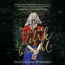 A Magic Dark and Bright: The Asylum Saga, Book 1 | Livre audio Auteur(s) : Jenny Perinovic Narrateur(s) : Jennifer Baggiero