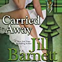 Carried Away (       UNABRIDGED) by Jill Barnett Narrated by Robert Armin