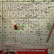 Being Silent They Speak: The Story of a WWII Submarine Unbeaten | Livre audio Auteur(s) : David JB Smith Narrateur(s) : Alexander MacDonald