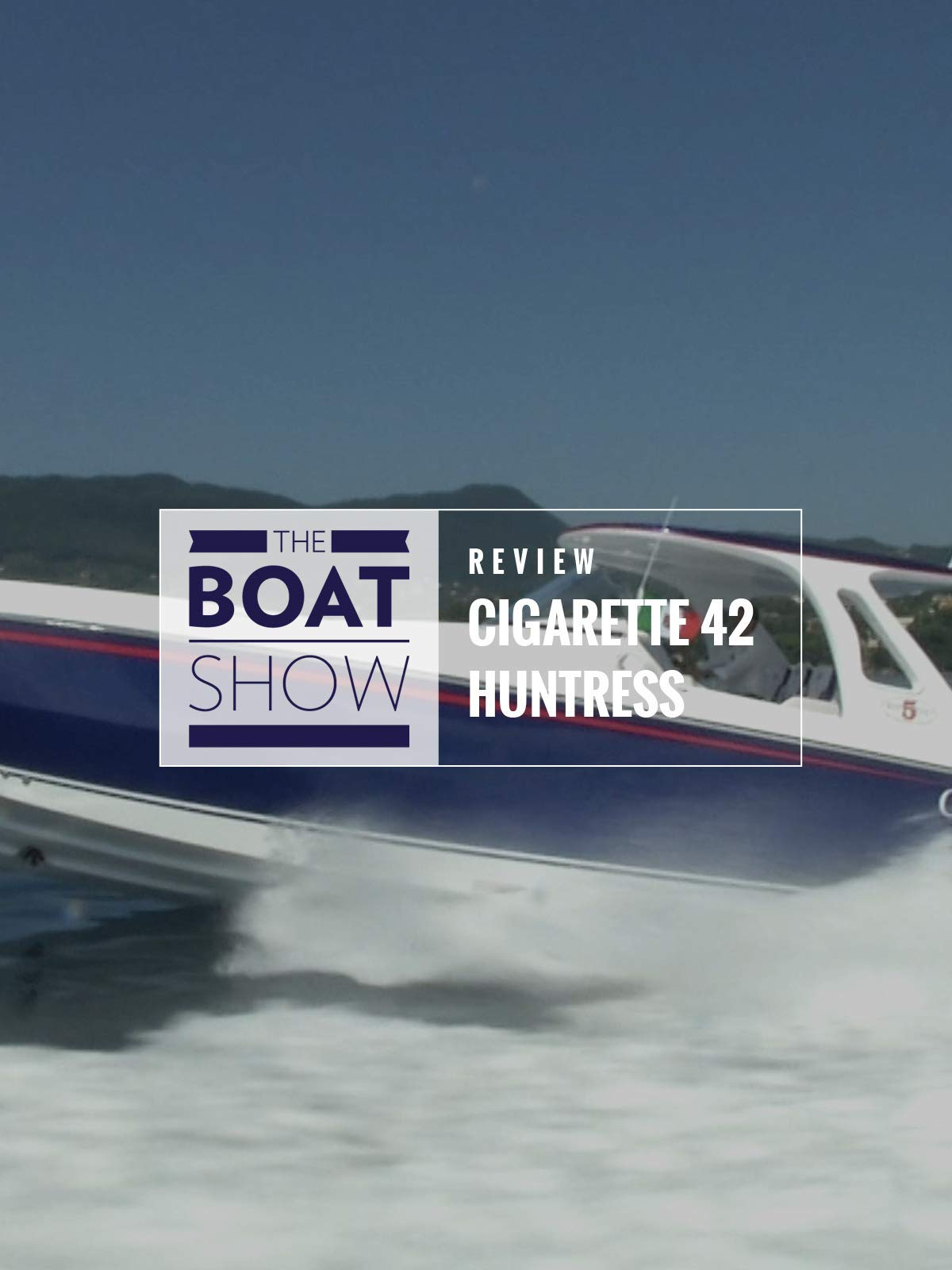 Review: Cigarette 42 Huntress - The Boat Show on Amazon Prime Instant Video UK