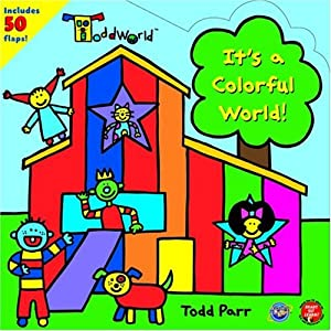 ToddWorld: It's a Colorful World! Todd Parr